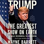 Trump: The Greatest Show on Earth: The Deals, the Downfall, the Reinvention | Wayne Barrett