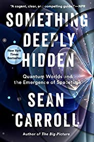Something Deeply Hidden: Quantum Worlds and the Emergence of Spacetime (English Edition)