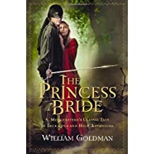 The Princess Bride: S. Morgenstern's Classic Tale of True Love and High Adventure by William Goldman (2007-10-08) Paperback
