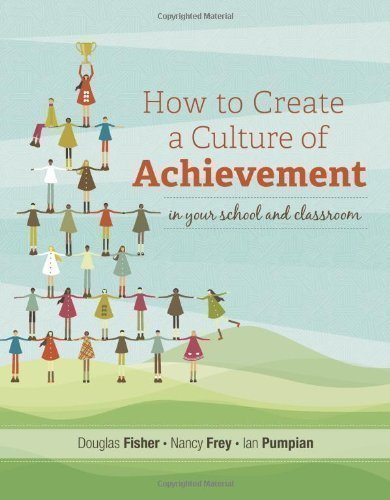 How to Create a Culture of Achievement in Your School and Classroom by Douglas Fisher, Nancy Frey, and Ian Pumpian published by Association for Supervision & Curriculum Developme (2012)