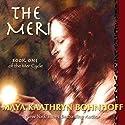 The Meri Audiobook by Maya Kaathryn Bohnhoff Narrated by Brittany Pressley