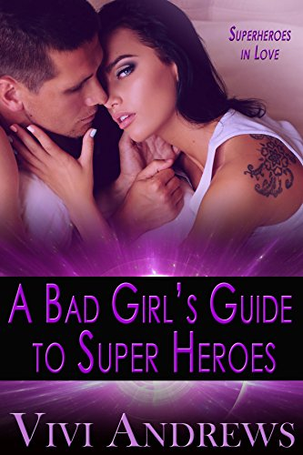 A Bad Girl's Guide to Super Heroes (Superheroes in Love Book 2)