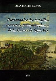 Dictionnaire des batailles terrestres franco-anglaises de la Guerre de Sept Ans par Jean-Claude Castex