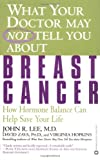 What Your Doctor May Not Tell You About(TM): Breast Cancer: How Hormone Balance Can Help Save Your Life