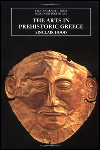 The Arts in Prehistoric Greece (The Yale University Press Pelican History of Art Series)