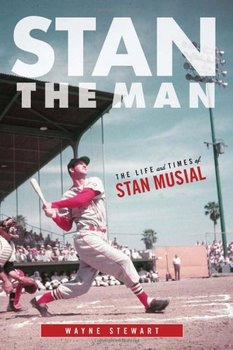 Stan the Man: The Life and Times of Stan Musial -