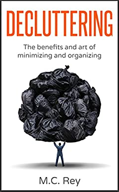 Decluttering: The Benefits and Art of Minimizing and Organizing (declutter, declutter your home,organization,cleaning,decluttering book,tidying up,declutter your life)