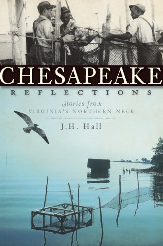 Northern Reflections - Chesapeake Reflections:: Stories from Virginia's Northern Neck