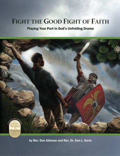 Fight the Good Fight of Faith: Playing Your Part in God's Unfolding - The Parts Good