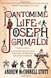 img - for The Pantomime Life of Joseph Grimaldi: Laughter, Madness and the Story of Britain's Greatest Comedian by Andrew McConnell Stott (2010-09-02) book / textbook / text book