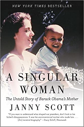 A Singular Woman: The Untold Story of Barack Obamas Mother