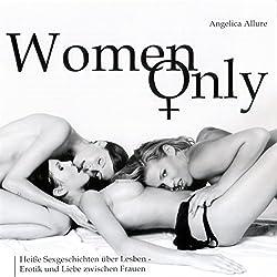Women Only. Heiße Sexgeschichten über Lesben - Erotik und Liebe zwischen Frauen