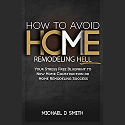 How to Avoid Home Remodeling Hell