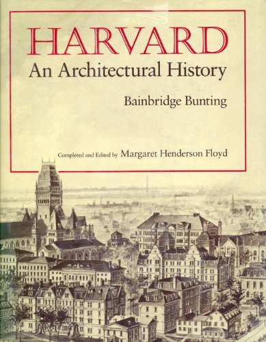 Harvard: An Architectural History (Belknap Press)