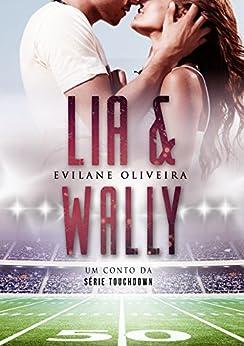 LIA & WALLY: Um conto da série Touchdown por [Oliveira, Evilane]