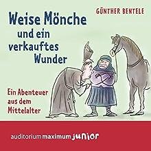 Weise Mönche und ein verkauftes Wunder (Leben im Mittelalter): Ein Abenteuer aus dem Mittelalter Hörbuch von Günther Bentele Gesprochen von: Thomas Krause