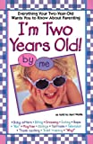 img - for I'm Two Years Old: Everything Your Two-Year-Old Wants You to Know About Parenting book / textbook / text book