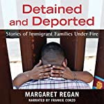 Detained and Deported: Stories of Immigrant Families Under Fire | Margaret Regan
