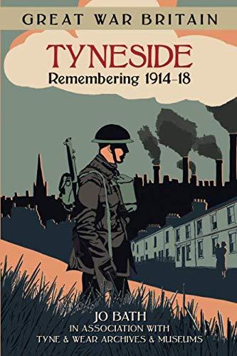 Great War Britain Tyneside: Remembering 1914-18 pdf epub