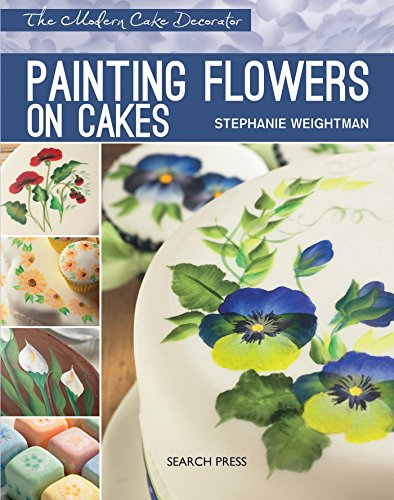 Modern Cake Decorator: Painting Flowers on Cakes by Stephanie Weightman