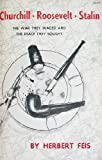 Churchill-Roosevelt-Stalin : The War They Waged and the Peace They Sought, Feis, Herbert, 0691010501