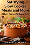 Satisfying Slow Cooker Meals and More, Maria Holmes, 1494492563