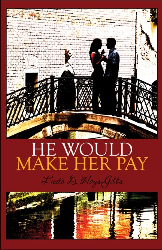 He Would Make Her Pay Linda D. Hays-Gibbs
