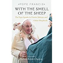 With the Smell of the Sheep: Pope Francis Speaks to Priests, Bishops, and Other Shephards