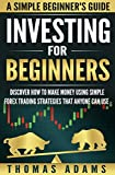 Investing For Beginners: Discover How To Make Money Using Simple Forex Trading Strategies That Anyone Can Use