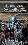 The Dead Land: A Superhero/Zombie Thriller [Axiom-man Saga Episode No. 1]