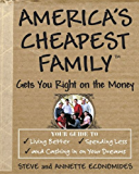 America's Cheapest Family Gets You Right on the Money: Your Guide to Living Better, Spending Less, and Cashing in on…