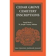 Cedar Grove Cemetery Inscriptions, South Bend-St. Joseph County, Indiana