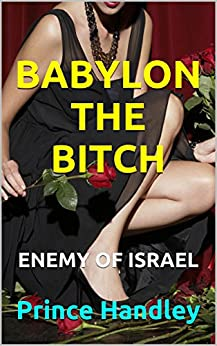 BABYLON THE BITCH: ENEMY OF ISRAEL (PROPHECY Book 3) by [Handley,Prince]