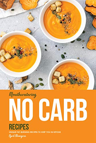 Mouthwatering No Carb Recipes: Unique Fat-Burning Recipes to Keep You in Ketosis por April Blomgren