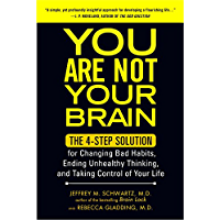 You Are Not Your Brain: The 4-Step Solution for Changing Bad Habits, Ending Unhealthy Thinking, and Taki ng Control of Your Life (English Edition)