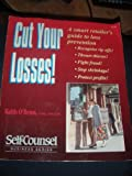 Cut Your Losses : A Smart Retailer's Guide to Loss Prevention, O'Brien, Keith, 1551800365