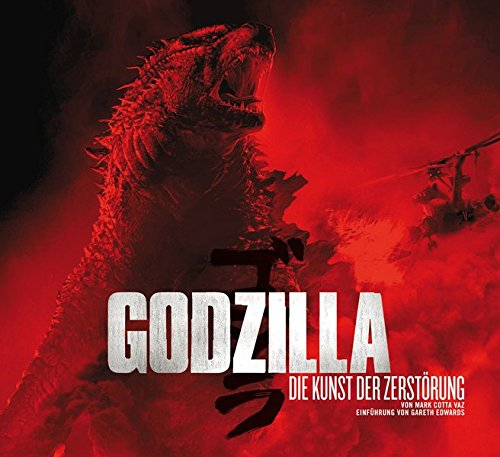 Godzilla - Die Kunst der Zerstörung Gebundenes Buch – 1. Mai 2014 Mark Cotta Vaz Gareth Edwards Jacqueline Stumpf Lisa Jüriens