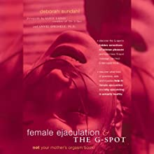 Female Ejaculation and the G-Spot: Not Your Mother's Orgasm Book! Audiobook by Deborah Sundahl Narrated by Lucy Rivers