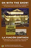 img - for On With the Show - A Celebration of the 100th Anniversary and Restoration of the Teatro Colon in Buenos Aires, Argentina - La Funcion Continua = Celebracion del 100mo. Aniversario y Restauracion del Teatro Oolon en Buenos Aires, Argentina (In English and Spanish) book / textbook / text book
