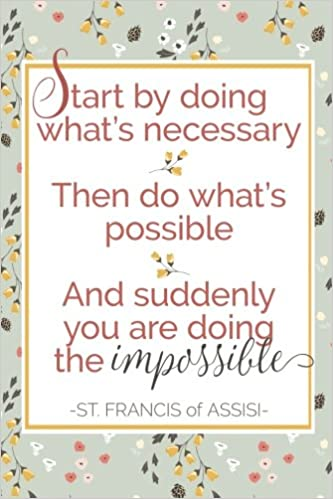 Start By Doing Whats Necessary St Francis Of Assisi Quote 6x9