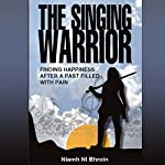 The Singing Warrior: Finding Happiness After a Life Filled with Pain and Abuse | Niamh Ni Bhroin