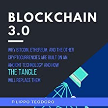 Blockchain 3.0: Why Bitcoin, Ethereum and The Other Cryptocurrencies Are Built on an Ancient Technology and How the Tangle Will Replace Them: A Fintech Fastread Audiobook by Filippo Teodoro Narrated by Tiffany Pierson