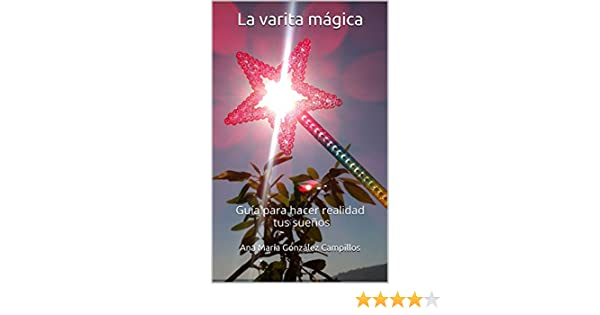 La varita mágica: Guía para hacer realidad tus sueños eBook: González Campillos, Ana María: Amazon.es: Tienda Kindle