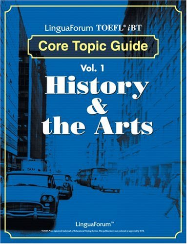 LinguaForum TOEFL iBT Core Topic Guide: Vol. 1 History & The Arts (TOEFL Practice Test series)