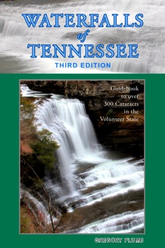 Waterfalls of Tennessee: Guidebook to over 300 Cataracts in the Volunteer State