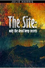 The Site: Only The Dead Keep Secrets Kindle Edition