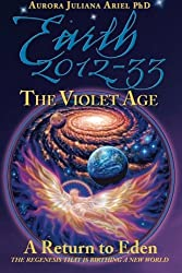Earth 2012-33: The Violet Age: A Return to Eden (Volume 3)