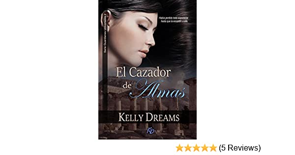 EL CAZADOR DE ALMAS (Guardianes Universales nº 2) (Spanish Edition) - Kindle edition by Kelly Dreams. Literature & Fiction Kindle eBooks @ Amazon.com.
