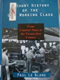 A Short History of the U. S. Working Class : From Colonial Times to the Twenty-First Century, Le Blanc, Paul, 1573926655