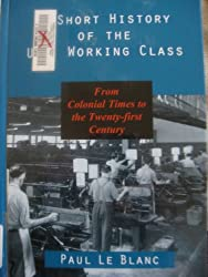 A Short History of the U.s. Working Class: From Colonial Times to the Twenty-first Century (Revolutionary)